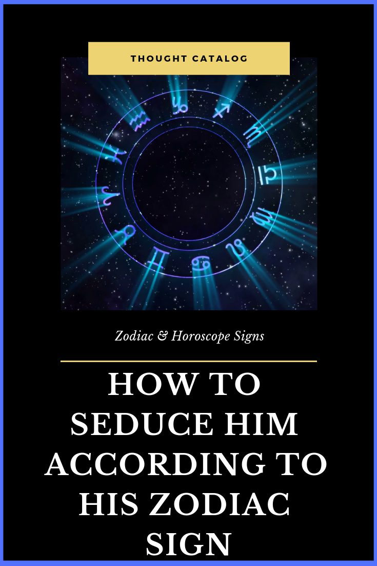 How To S*duce Your Man Based On Your Zodiac Sign – The
