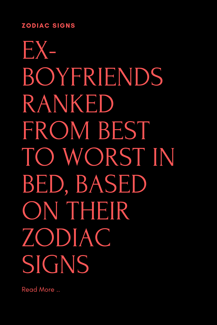 Ex-boyfriends Ranked From Best To Worst, Based On Their