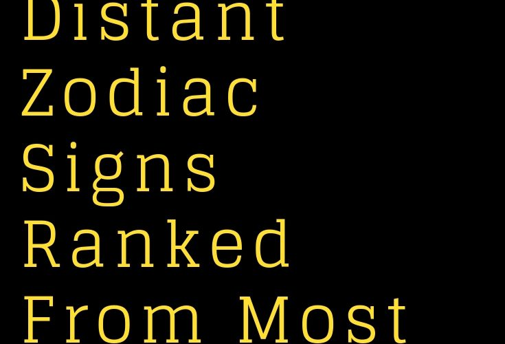 Emotionally Distant Zodiac Signs Ranked From Most To Least – The