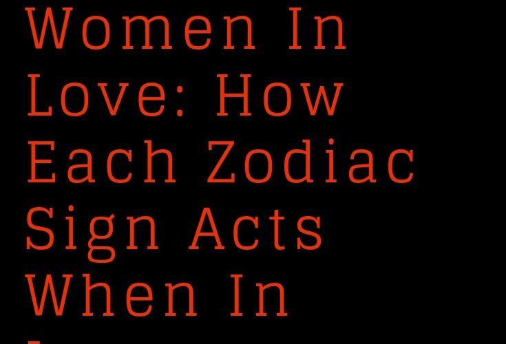 Women In Love: How Each Zodiac Sign Acts When In Love – The Thought