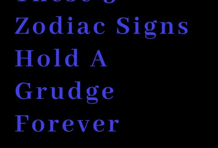 These 3 Zodiac Signs Hold A Grudge Forever – The Thought