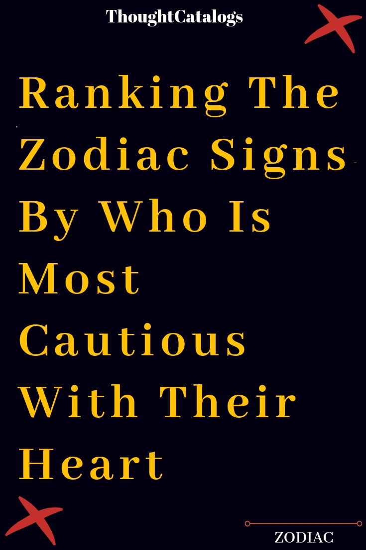 Ranking The Zodiac Signs By Who Is Most Cautious With Their Heart