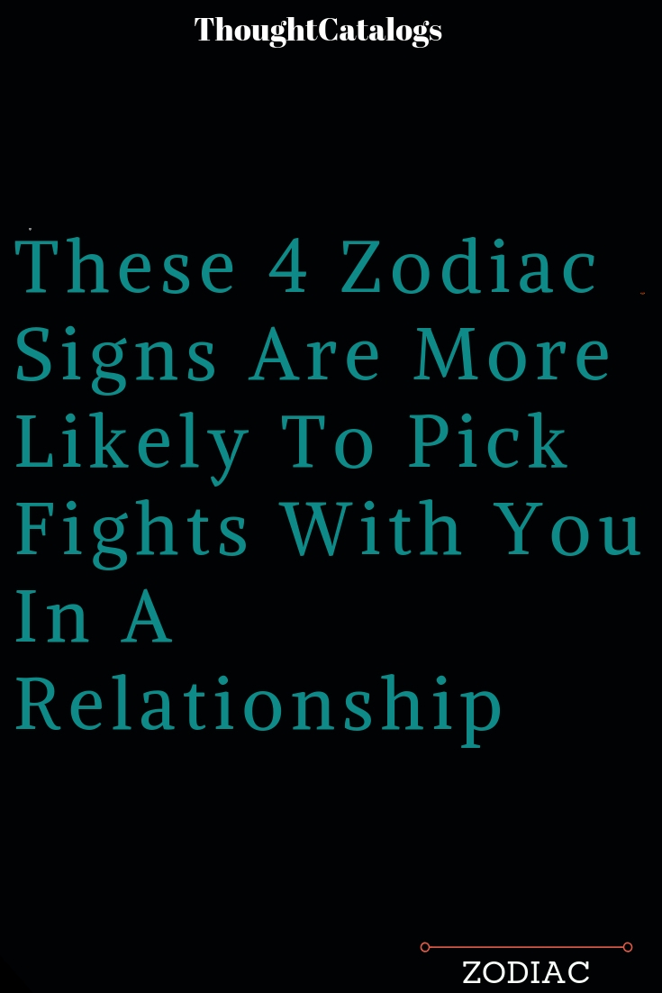 These 4 Zodiac Signs Are More Likely To Pick Fights With You In A
